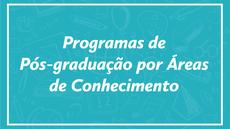 Programas de Pós-graduação por Áreas de Conhecimento