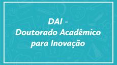 DAI - Doutorado Acadêmico para Inovação