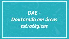 DAE - Doutorado em áreas estratégicas